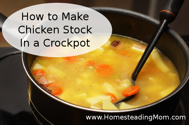 How to Make Chicken Stock In a Crockpot | www.HomesteadingMom.com